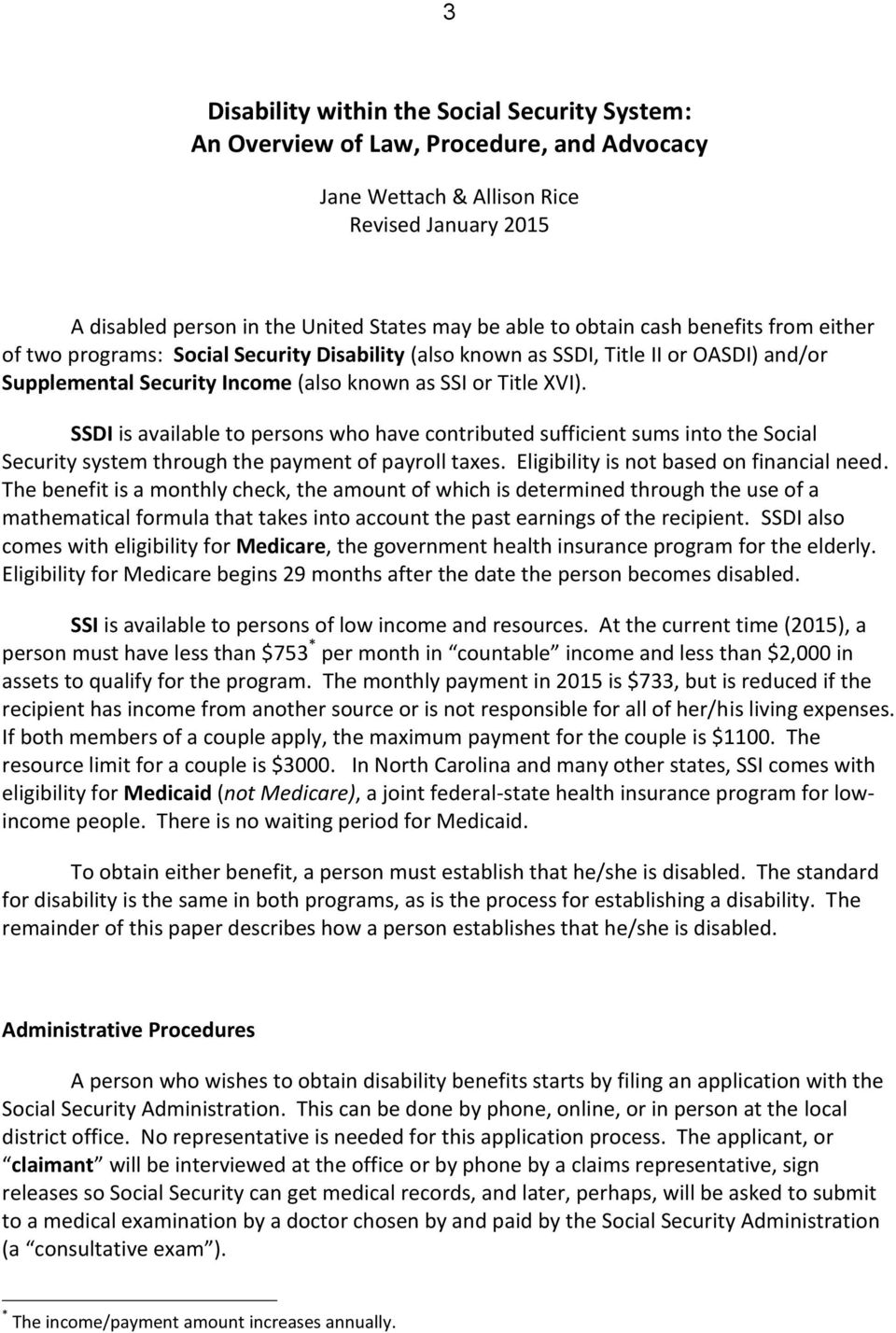 SSDI is available to persons who have contributed sufficient sums into the Social  Security system through