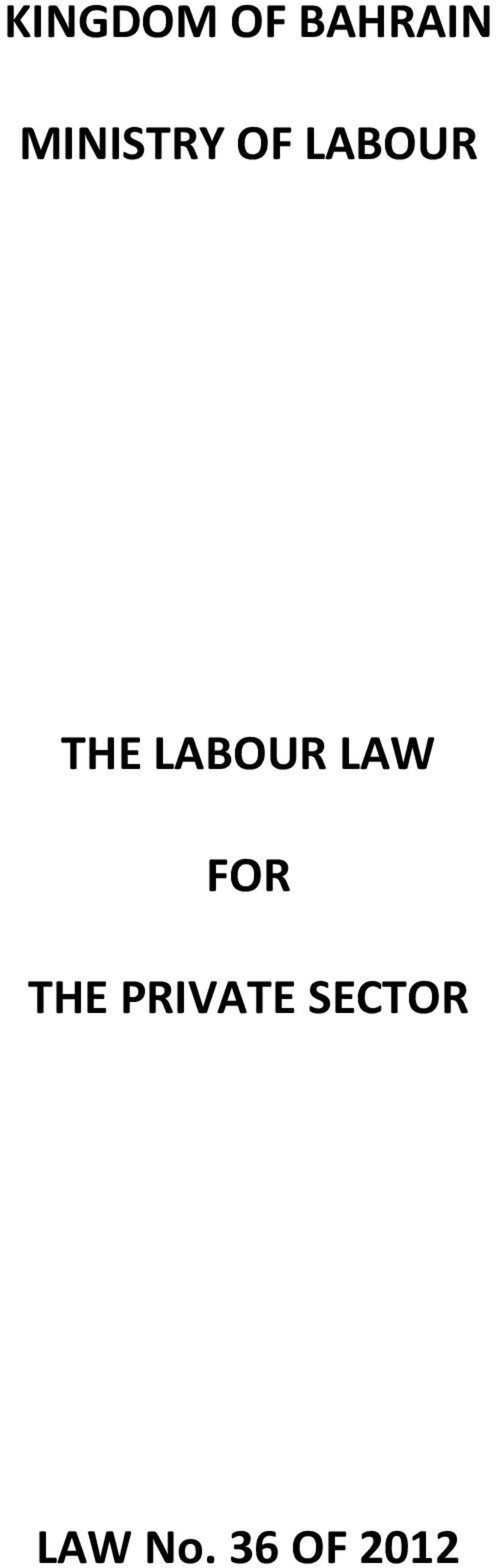 KINGDOM OF BAHRAIN MINISTRY OF LABOUR THE LABOUR LAW FOR THE