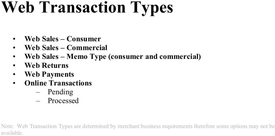 Transactions Pending Processed Note: Web Transaction Types are
