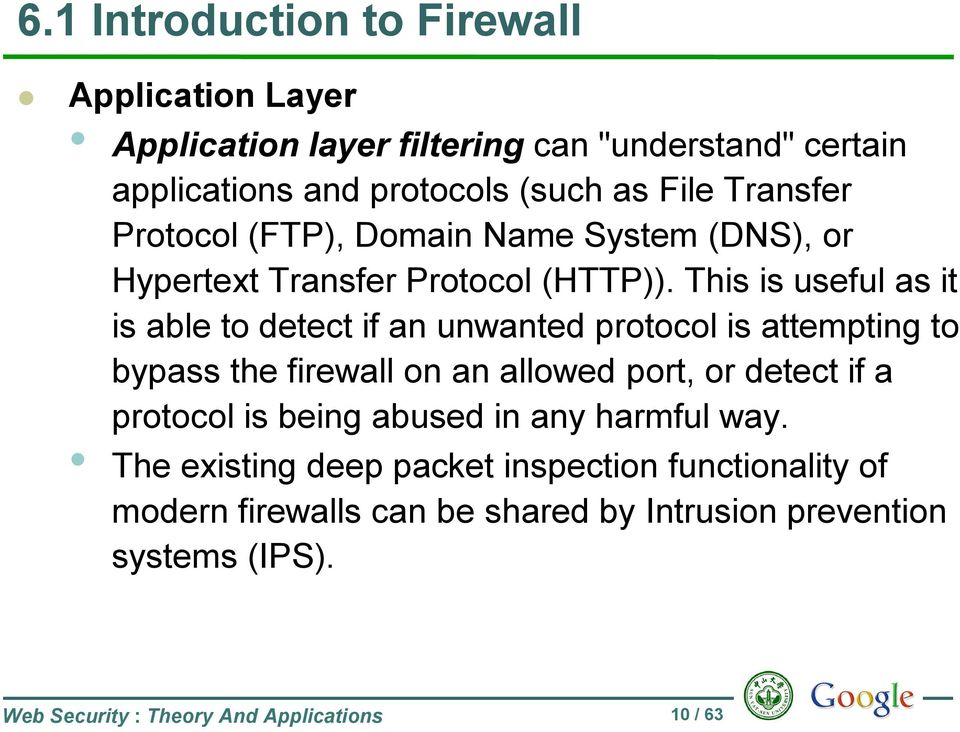 This is useful as it is able to detect if an unwanted protocol is attempting to bypass the firewall on an allowed port, or detect if a protocol