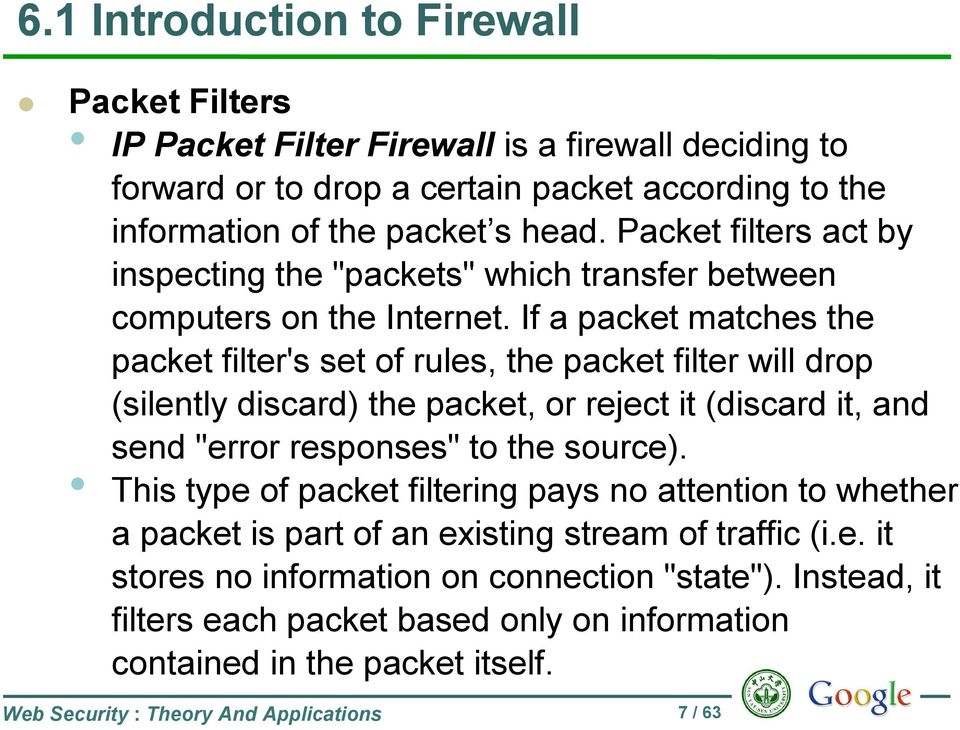 "If a packet matches the packet filter's set of rules, the packet filter will drop (silently discard) the packet, or reject it (discard it, and send ""error responses"" to the source)."