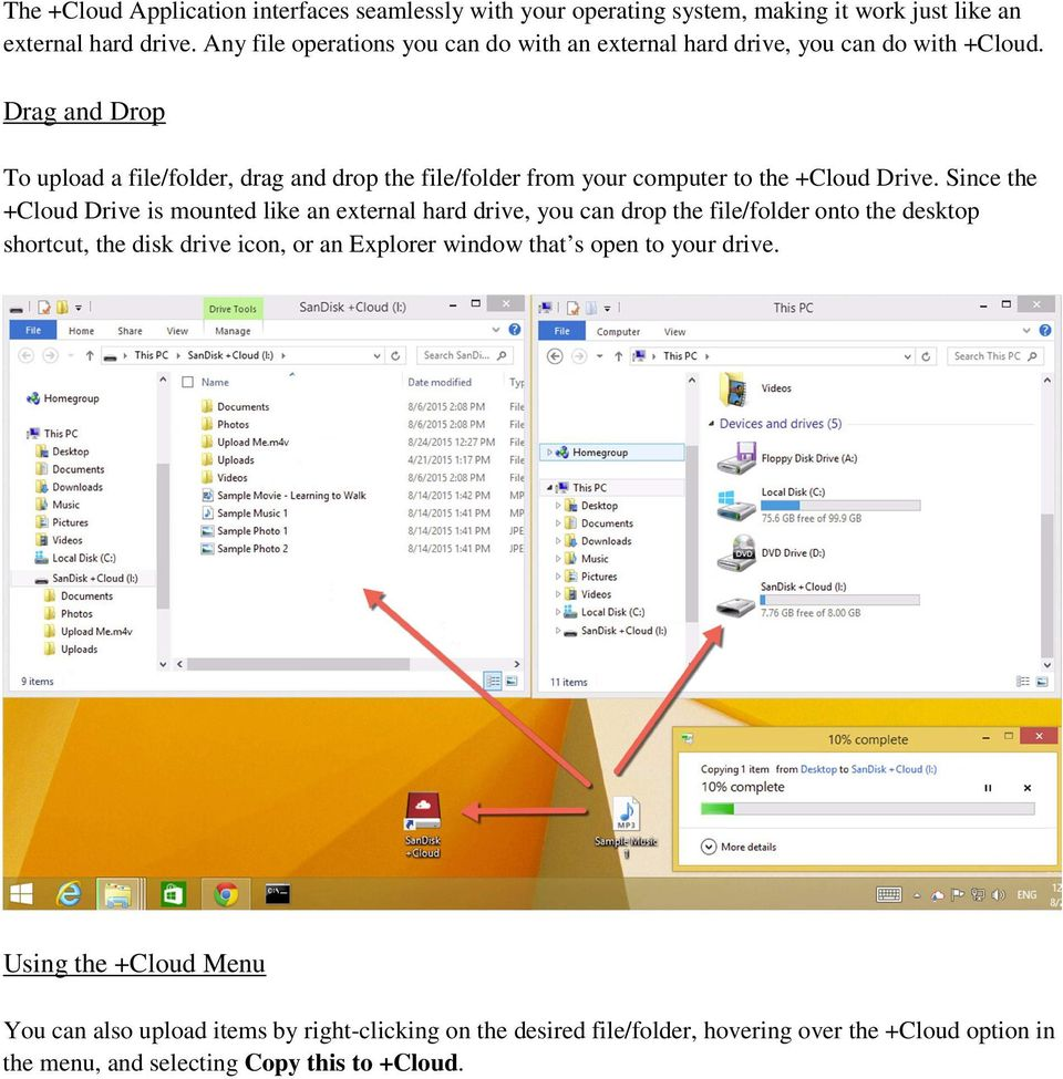 Drag and Drop To upload a file/folder, drag and drop the file/folder from your computer to the +Cloud Drive.