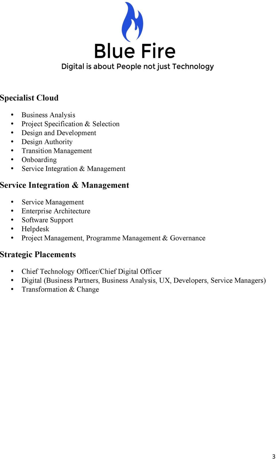 Architecture Software Support Helpdesk Project Management, Programme Management & Governance Strategic Placements Chief