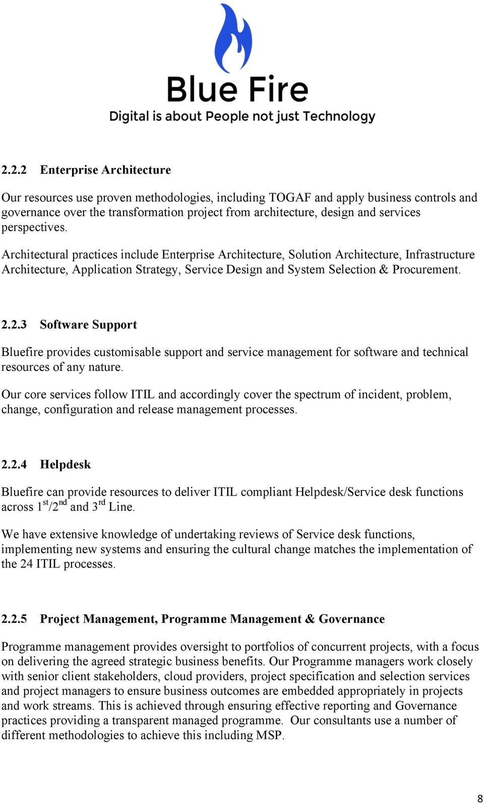 2.3 Software Support Bluefire provides customisable support and service management for software and technical resources of any nature.