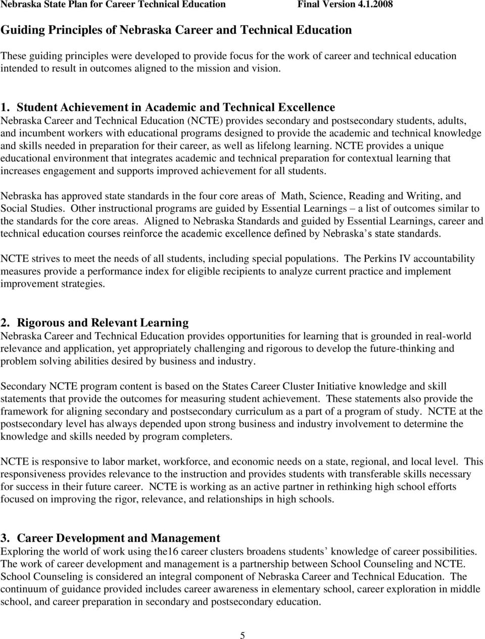 Student Achievement in Academic and Technical Excellence Nebraska Career and Technical Education (NCTE) provides secondary and postsecondary students, adults, and incumbent workers with educational
