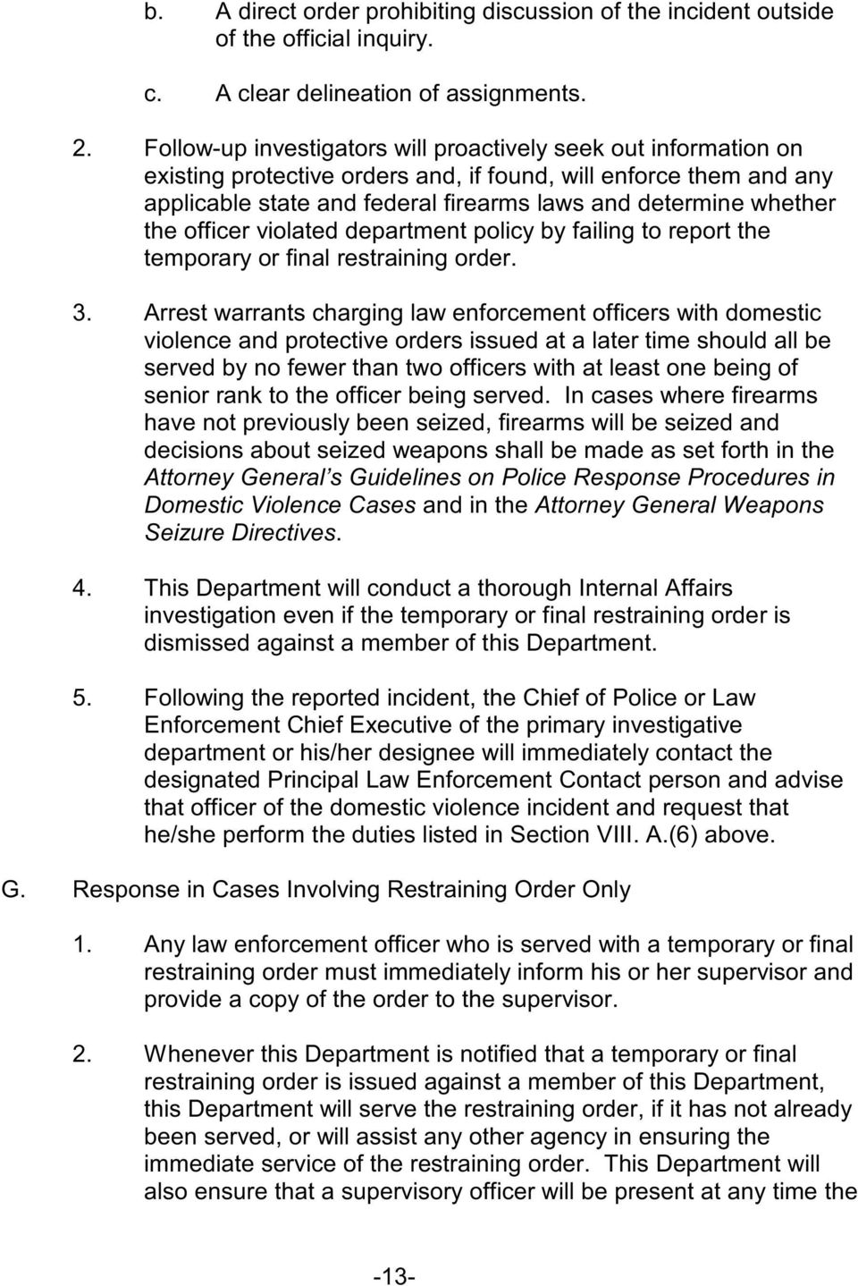 the officer violated department policy by failing to report the temporary or final restraining order. 3.