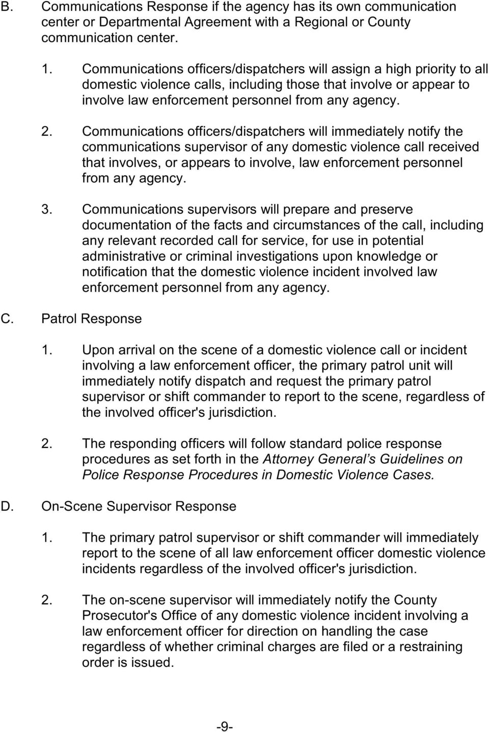 Communications officers/dispatchers will immediately notify the communications supervisor of any domestic violence call received that involves, or appears to involve, law enforcement personnel from