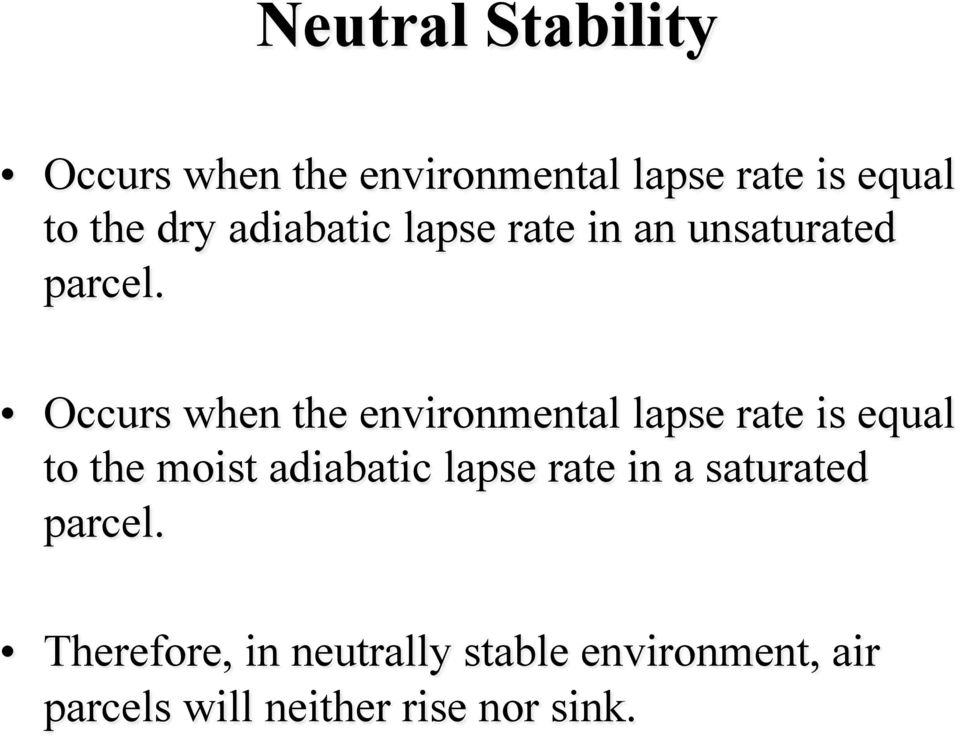 Occurs when the environmental lapse rate is equal to the moist adiabatic lapse