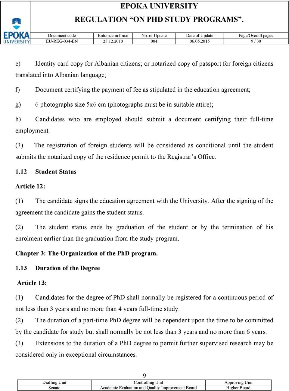 in the education agreement; g) 6 photographs size 5x6 cm (photographs must be in suitable attire); h) Candidates who are employed should submit a document certifying their full-time employment.
