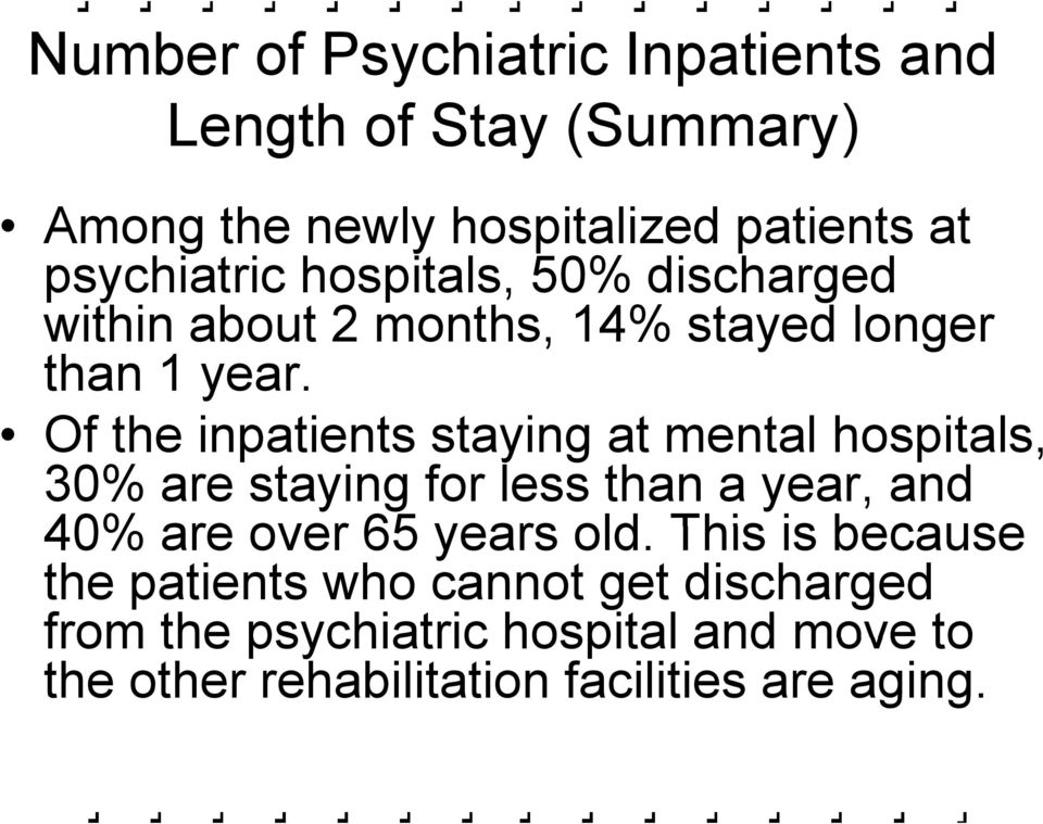 Of the inpatients staying at mental hospitals, 30% are staying for less than a year, and 40% are over 65 years