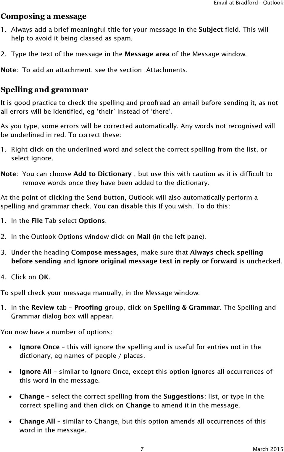 Spelling and grammar It is good practice to check the spelling and proofread an email before sending it, as not all errors will be identified, eg their instead of there.
