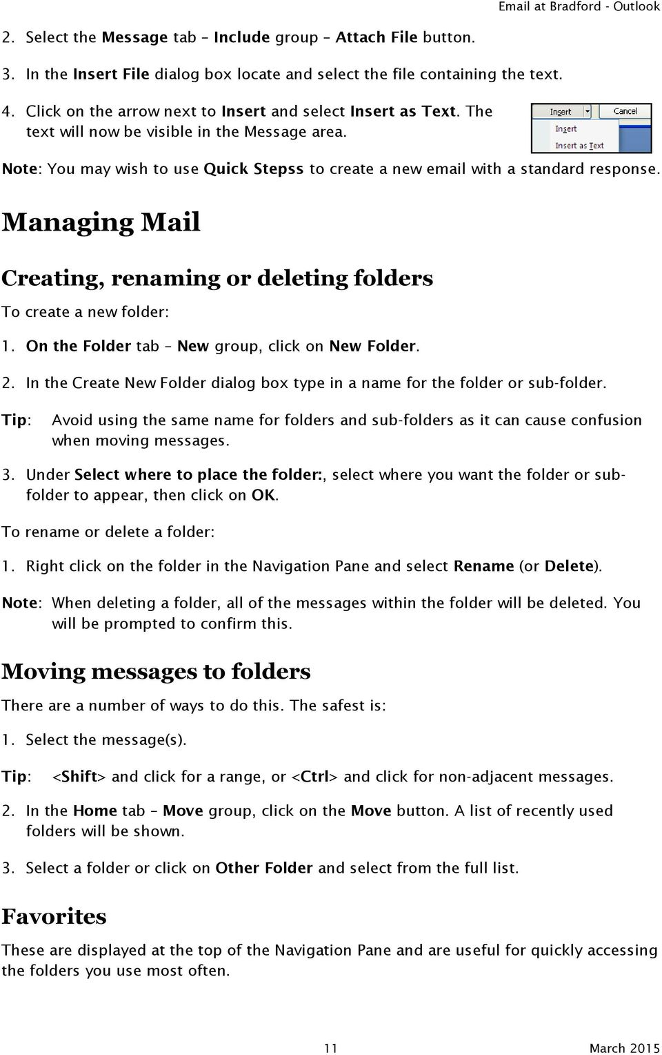 Managing Mail Creating, renaming or deleting folders To create a new folder: 1. On the Folder tab New group, click on New Folder. 2.