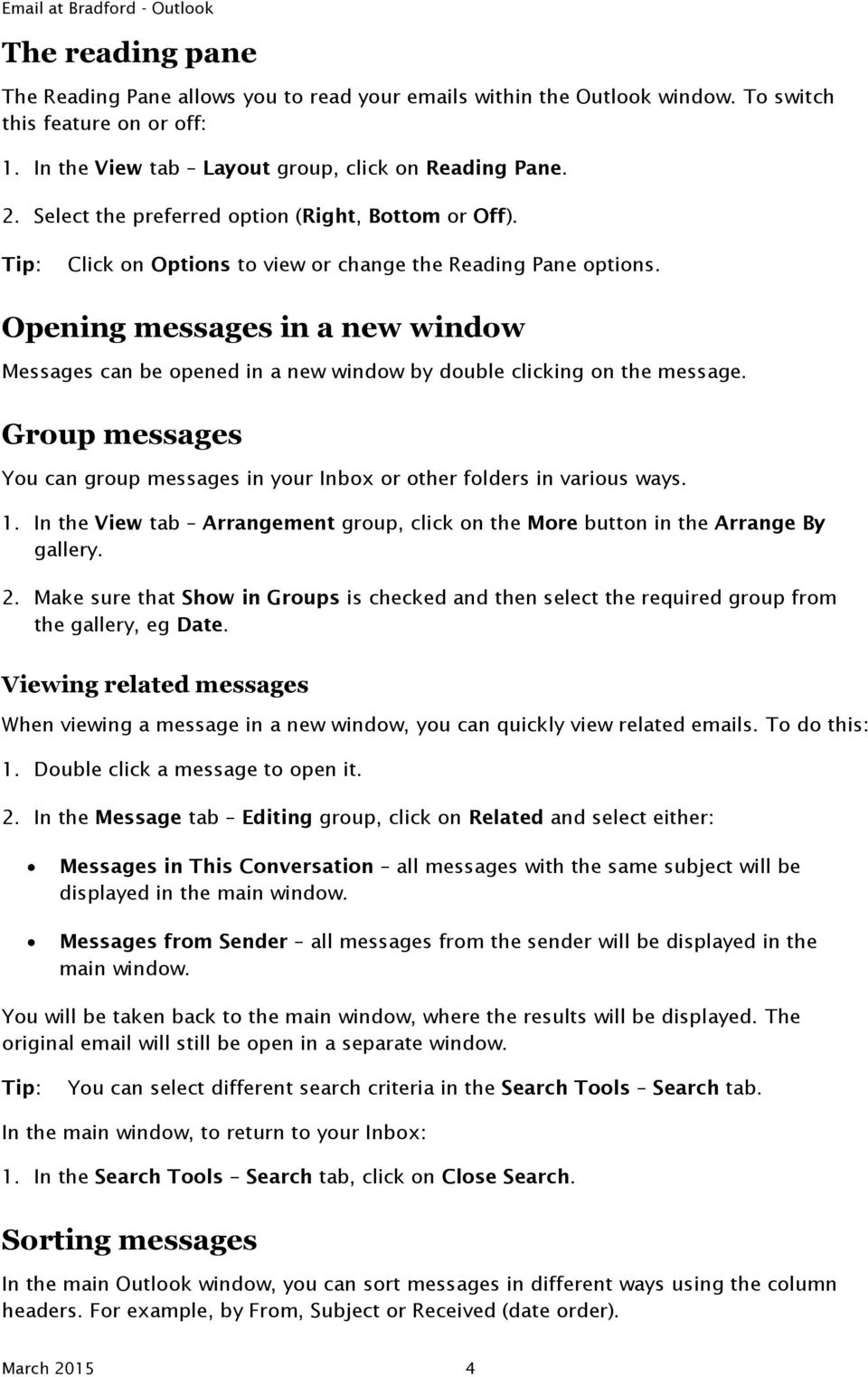 Opening messages in a new window Messages can be opened in a new window by double clicking on the message. Group messages You can group messages in your Inbox or other folders in various ways. 1.