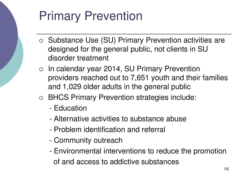 in the general public BHCS Primary Prevention strategies include: - Education - Alternative activities to substance abuse - Problem