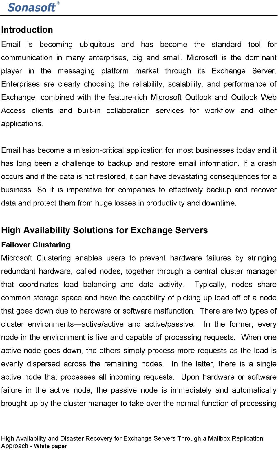 Enterprises are clearly choosing the reliability, scalability, and performance of Exchange, combined with the feature-rich Microsoft Outlook and Outlook Web Access clients and built-in collaboration