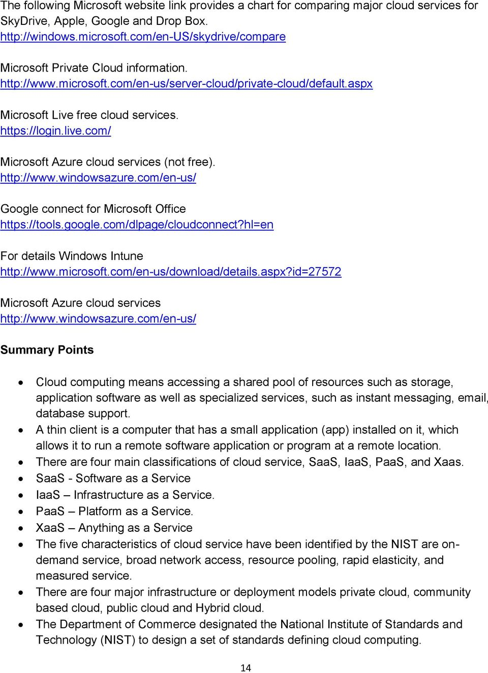 com/ Microsoft Azure cloud services (not free). http://www.windowsazure.com/en-us/ Google connect for Microsoft Office https://tools.google.com/dlpage/cloudconnect?