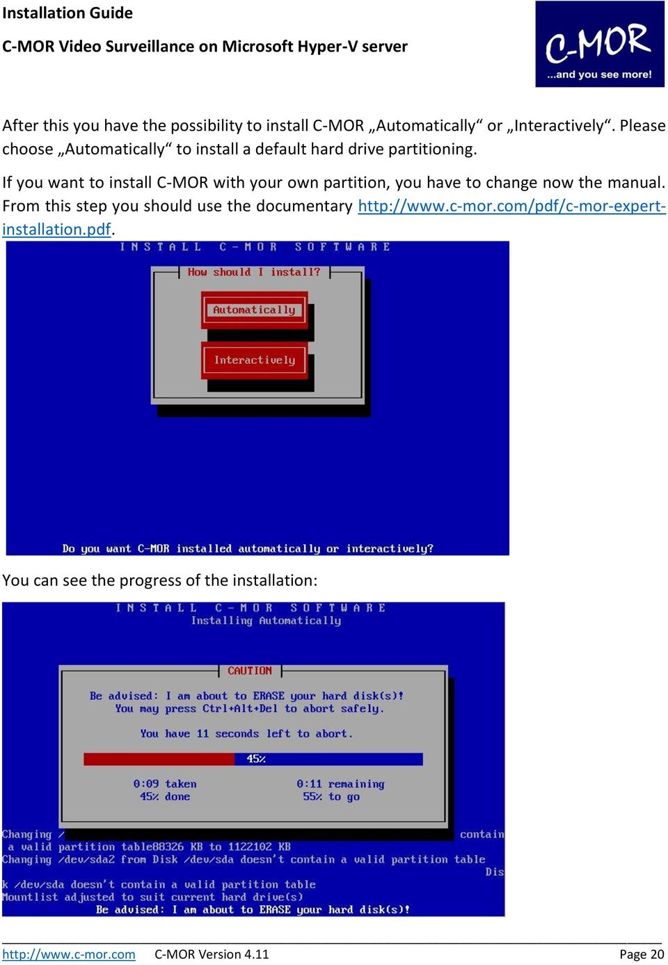 If you want to install C-MOR with your own partition, you have to change now the manual.