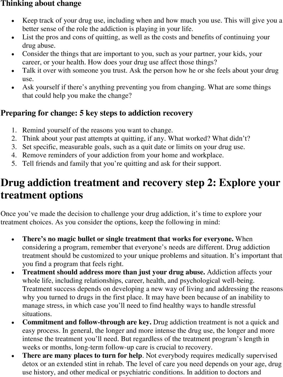 Consider the things that are important to you, such as your partner, your kids, your career, or your health. How does your drug use affect those things? Talk it over with someone you trust.