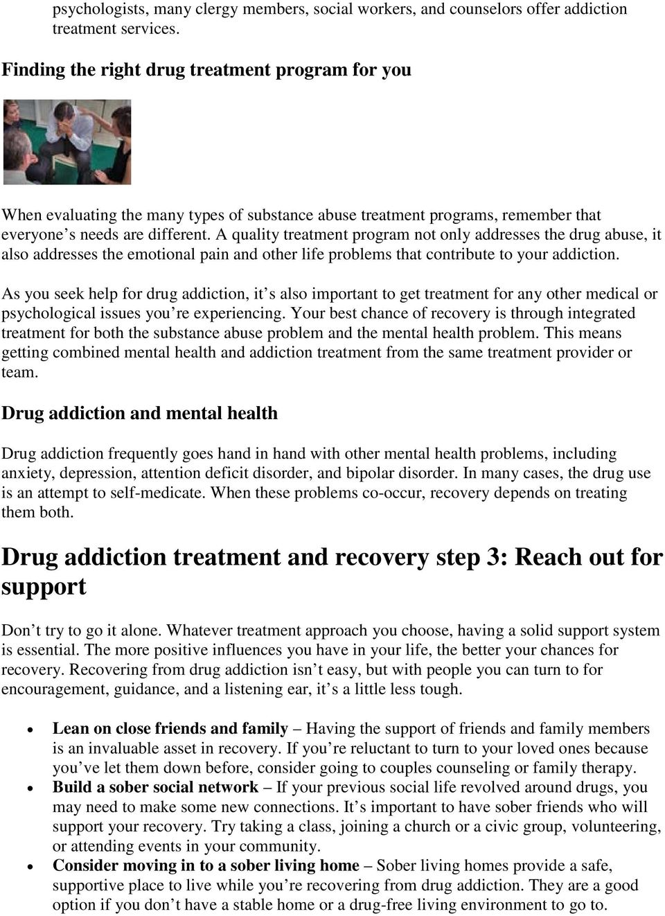 A quality treatment program not only addresses the drug abuse, it also addresses the emotional pain and other life problems that contribute to your addiction.