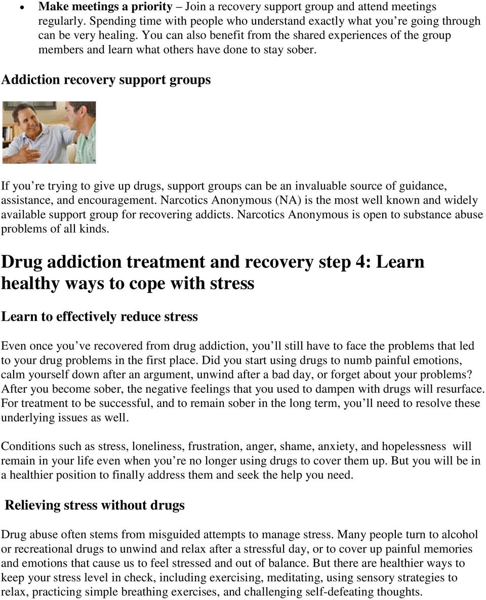 Addiction recovery support groups If you re trying to give up drugs, support groups can be an invaluable source of guidance, assistance, and encouragement.
