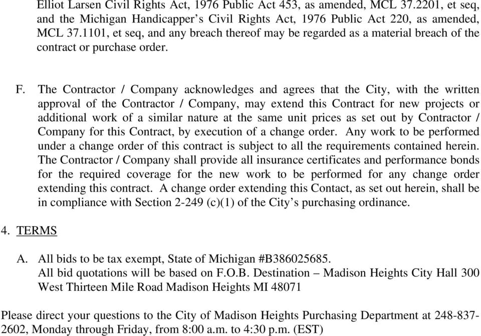 The Contractor / Company acknowledges and agrees that the City, with the written approval of the Contractor / Company, may extend this Contract for new projects or additional work of a similar nature