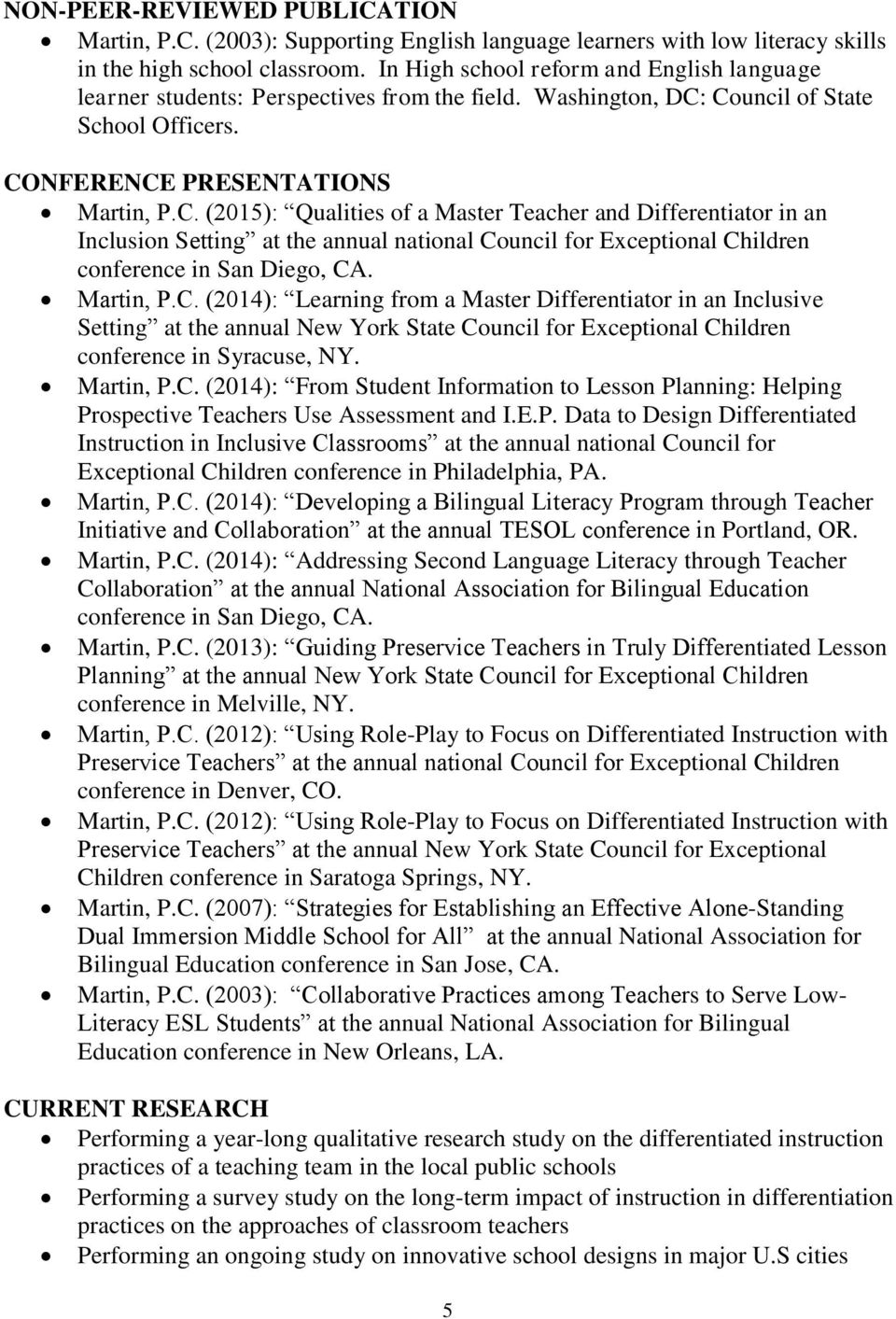 Council of State School Officers. CONFERENCE PRESENTATIONS Martin, P.C. (2015): Qualities of a Master Teacher and Differentiator in an Inclusion Setting at the annual national Council for Exceptional Children conference in San Diego, CA.