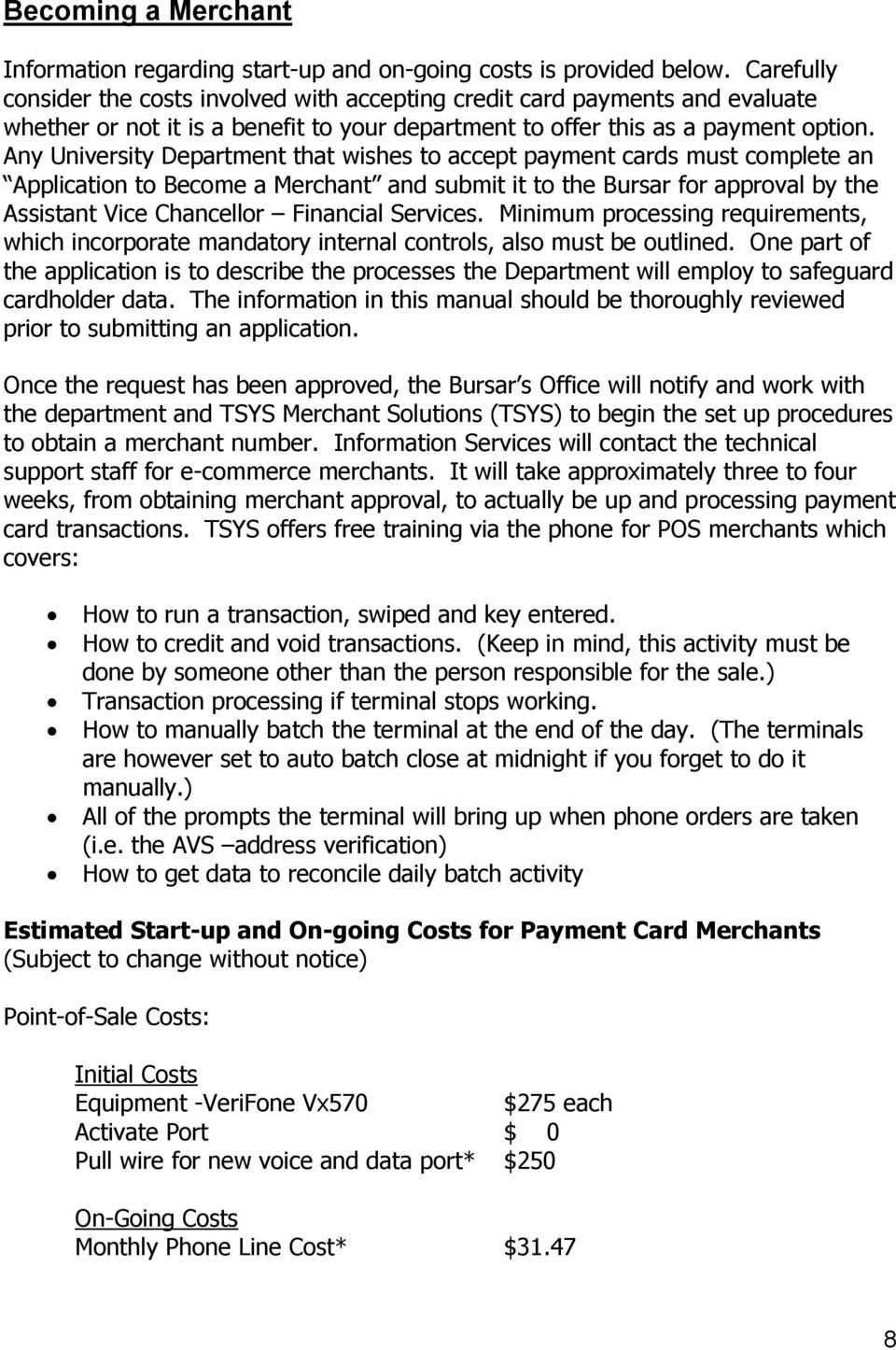 Any University Department that wishes to accept payment cards must complete an Application to Become a Merchant and submit it to the Bursar for approval by the Assistant Vice Chancellor Financial