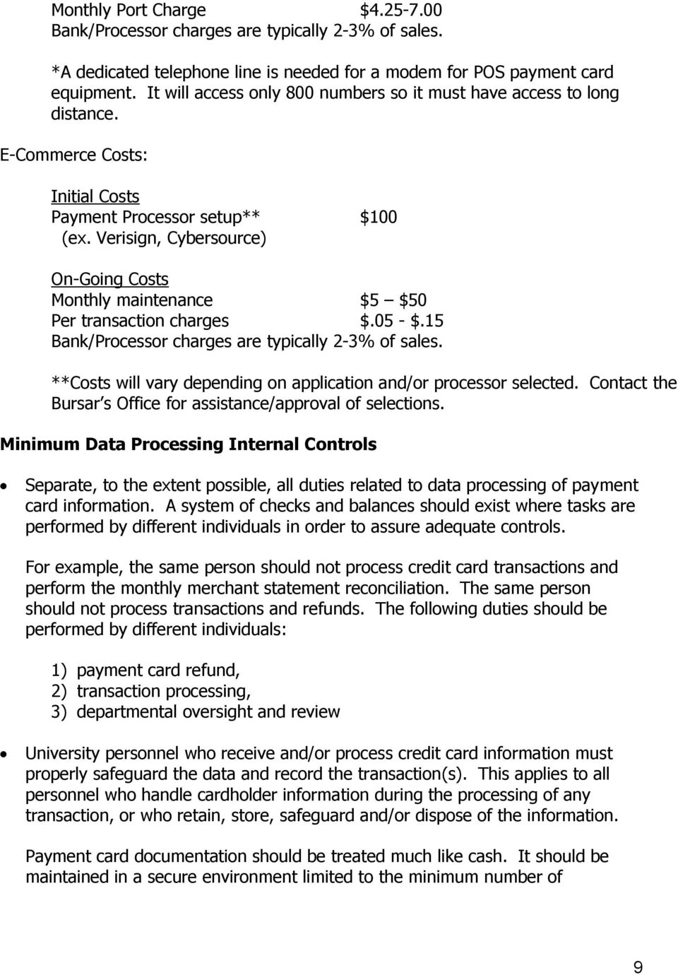 Verisign, Cybersource) On-Going Costs Monthly maintenance $5 $50 Per transaction charges $.05 - $.15 Bank/Processor charges are typically 2-3% of sales.