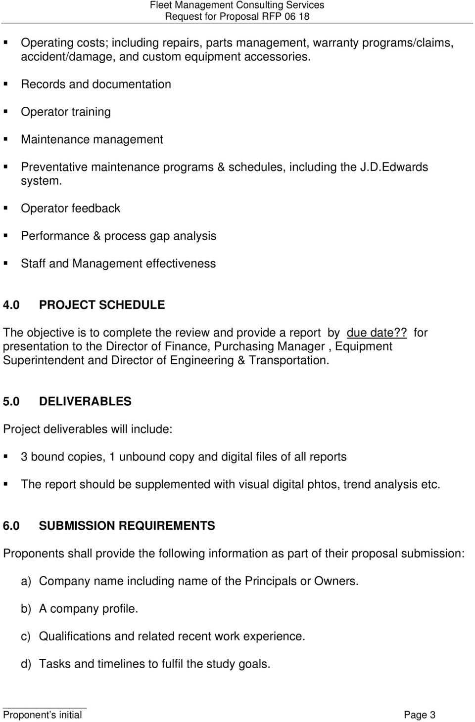 Operator feedback Performance & process gap analysis Staff and Management effectiveness 4.0 PROJECT SCHEDULE The objective is to complete the review and provide a report by due date?