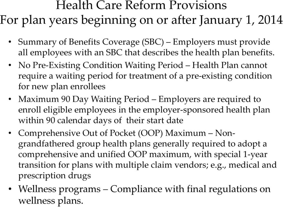 No Pre Existing Condition Waiting Period Health Plan cannot require a waiting period for treatment of a pre existing condition for new plan enrollees Maximum 90 Day Waiting Period Employers are