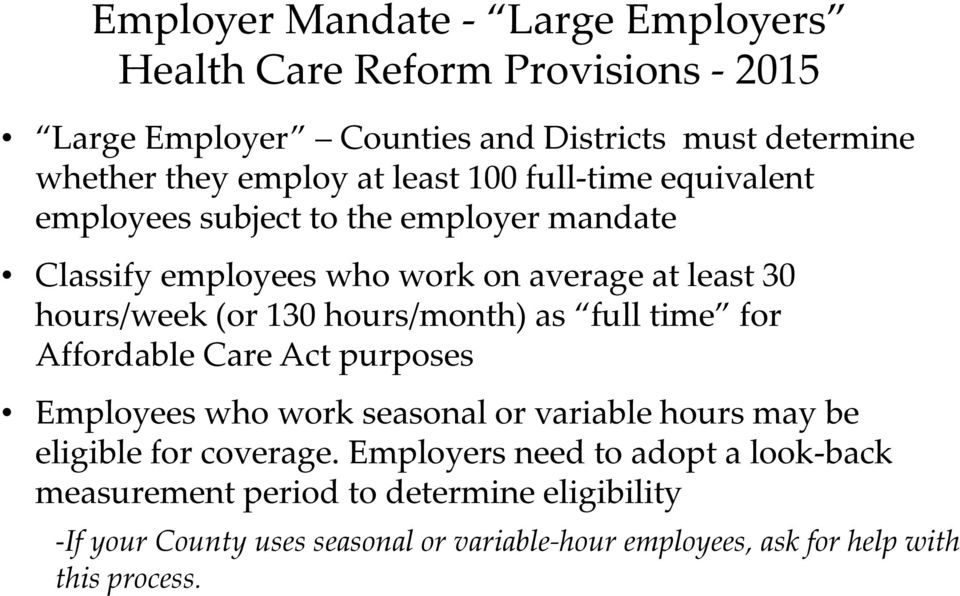 hours/month) as full time for Affordable Care Act purposes Employees who work seasonal or variable hours may be eligible for coverage.