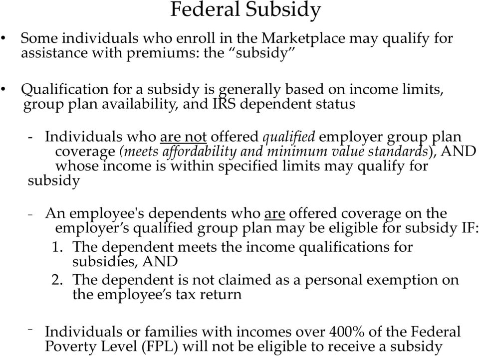 limits may qualify for subsidy An employeeʹs dependents who are offered coverage on the employer s qualified group plan may be eligible for subsidy IF: 1.