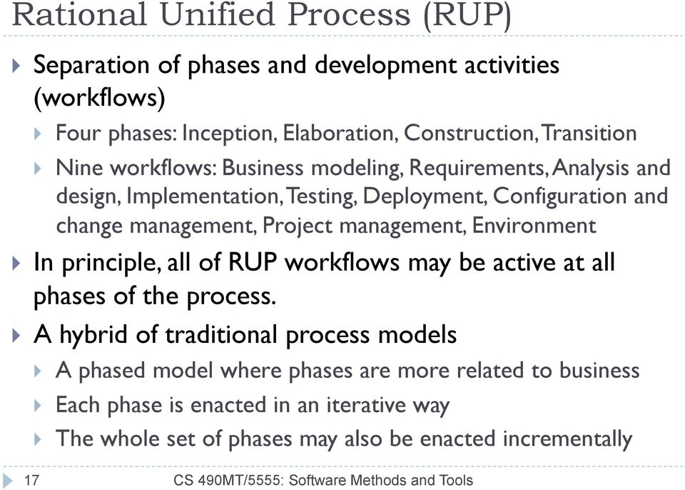 Environment } In principle, all of RUP workflows may be active at all phases of the process.