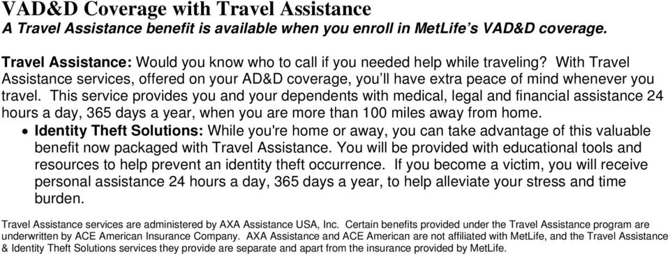 This service provides you and your dependents with medical, legal and financial assistance 24 hours a day, 365 days a year, when you are more than 100 miles away from home.