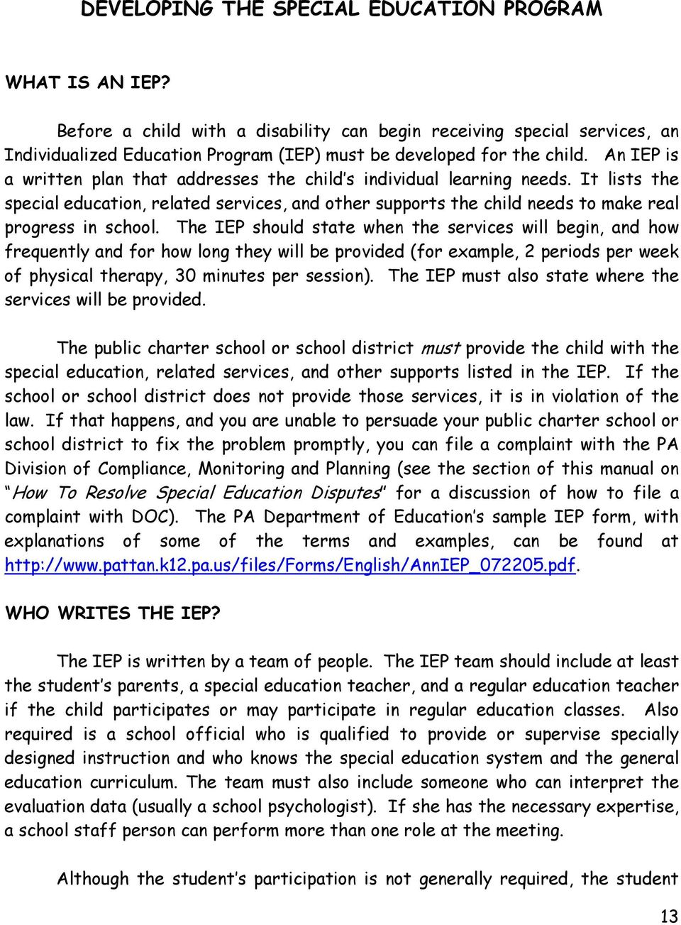 An IEP is a written plan that addresses the child s individual learning needs. It lists the special education, related services, and other supports the child needs to make real progress in school.