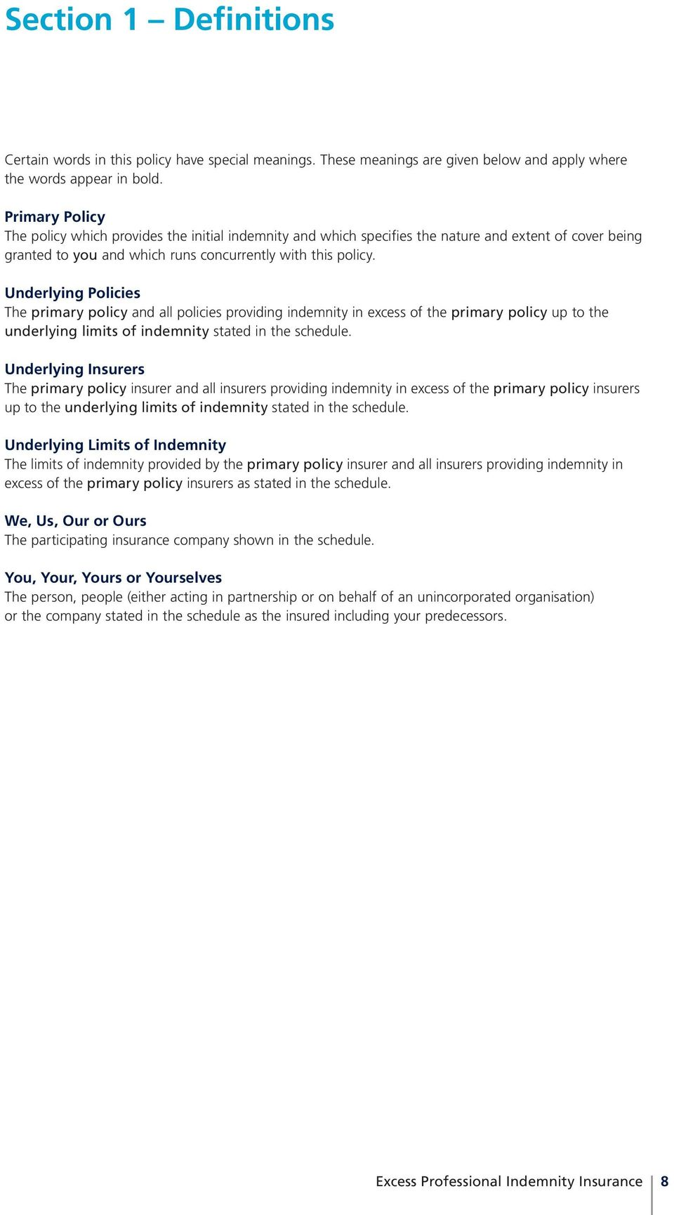 Underlying Policies The primary policy and all policies providing indemnity in excess of the primary policy up to the underlying limits of indemnity stated in the schedule.