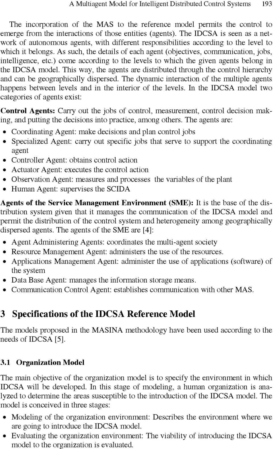 As such, the details of each agent (objectives, communication, jobs, intelligence, etc.) come according to the levels to which the given agents belong in the IDCSA model.