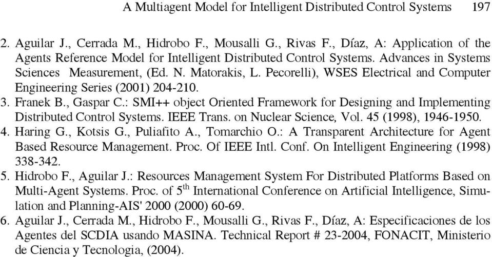 Pecorelli), WSES Electrical and Computer Engineering Series (2001) 204-210. 3. Franek B., Gaspar C.: SMI++ object Oriented Framework for Designing and Implementing Distributed Control Systems.
