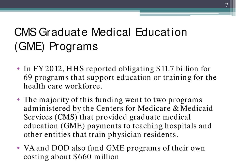The majority of this funding went to two programs administered by the Centers for Medicare & Medicaid Services (CMS) that