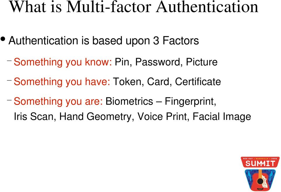 you have: Token, Card, Certificate Something you are: Biometrics