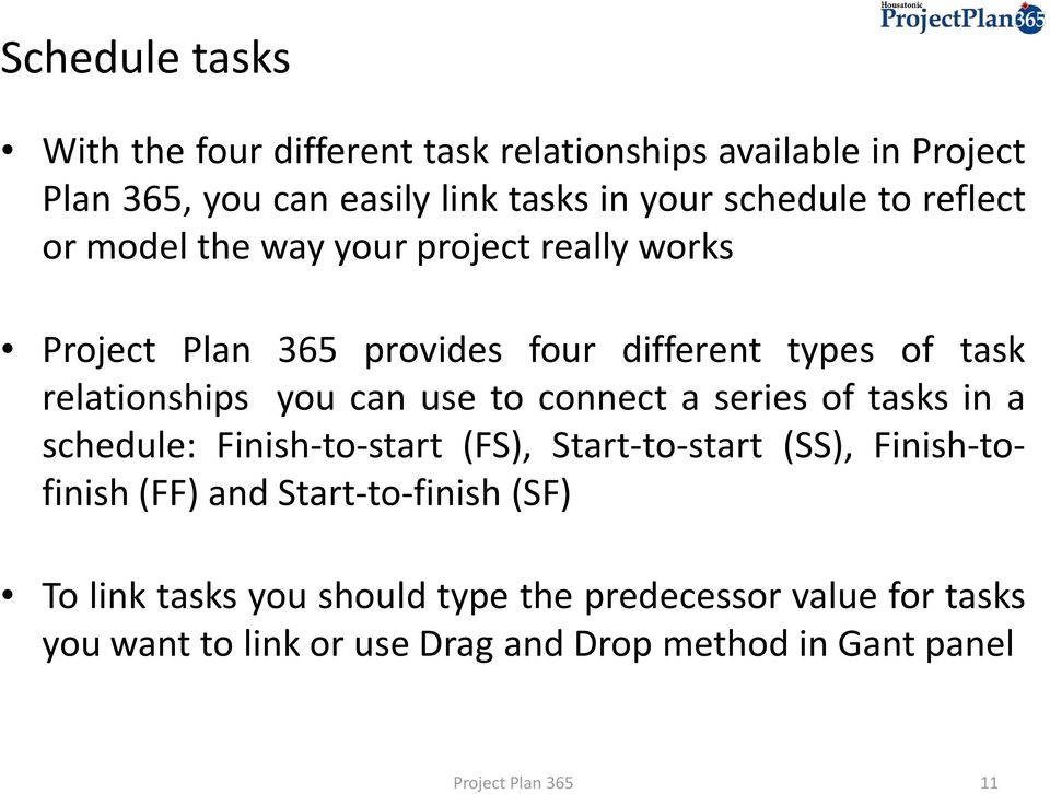 to connect a series of tasks in a schedule: Finish-to-start (FS), Start-to-start (SS), Finish-tofinish (FF) and