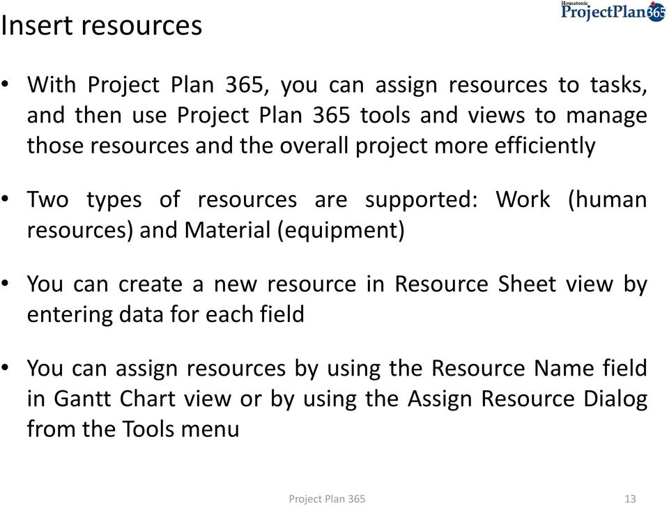 (equipment) You can create a new resource in Resource Sheet view by entering data for each field You can assign