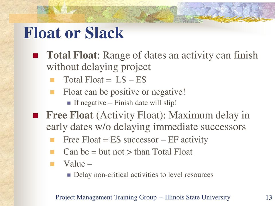 Free Float (Activity Float): Maximum delay in early dates w/o delaying immediate successors Free Float = ES