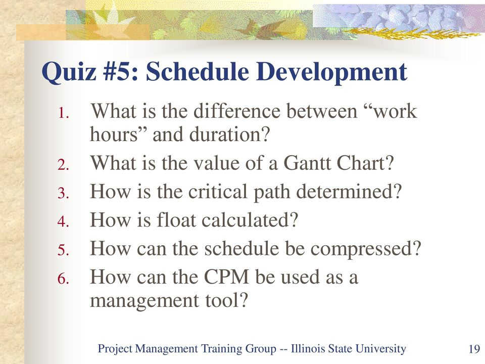How is float calculated? 5. How can the schedule be compressed? 6.