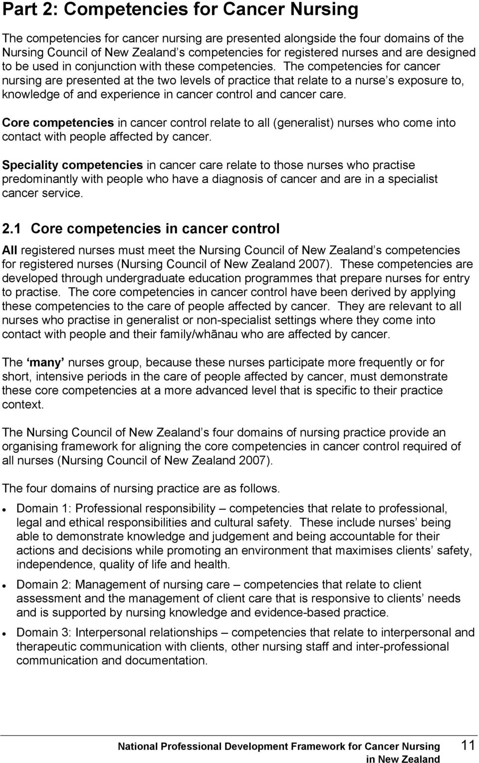 The competencies for cancer nursing are presented at the two levels of practice that relate to a nurse s exposure to, knowledge of and experience in cancer control and cancer care.