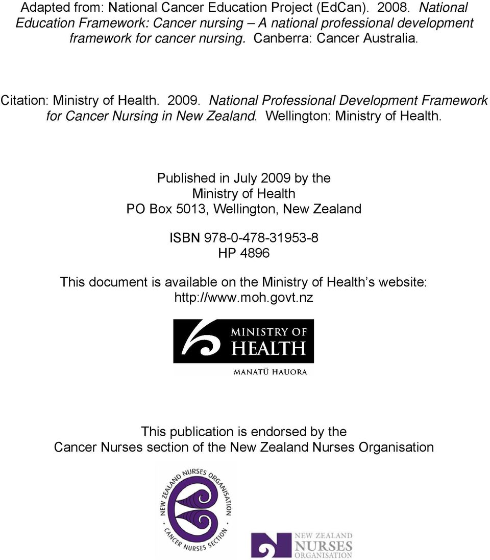 Citation: Ministry of Health. 2009. National Professional Development Framework for Cancer Nursing. Wellington: Ministry of Health.