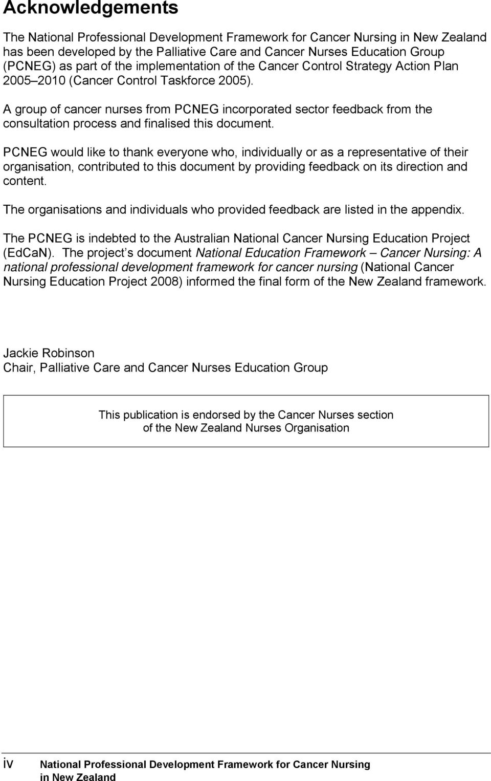 A group of cancer nurses from PCNEG incorporated sector feedback from the consultation process and finalised this document.