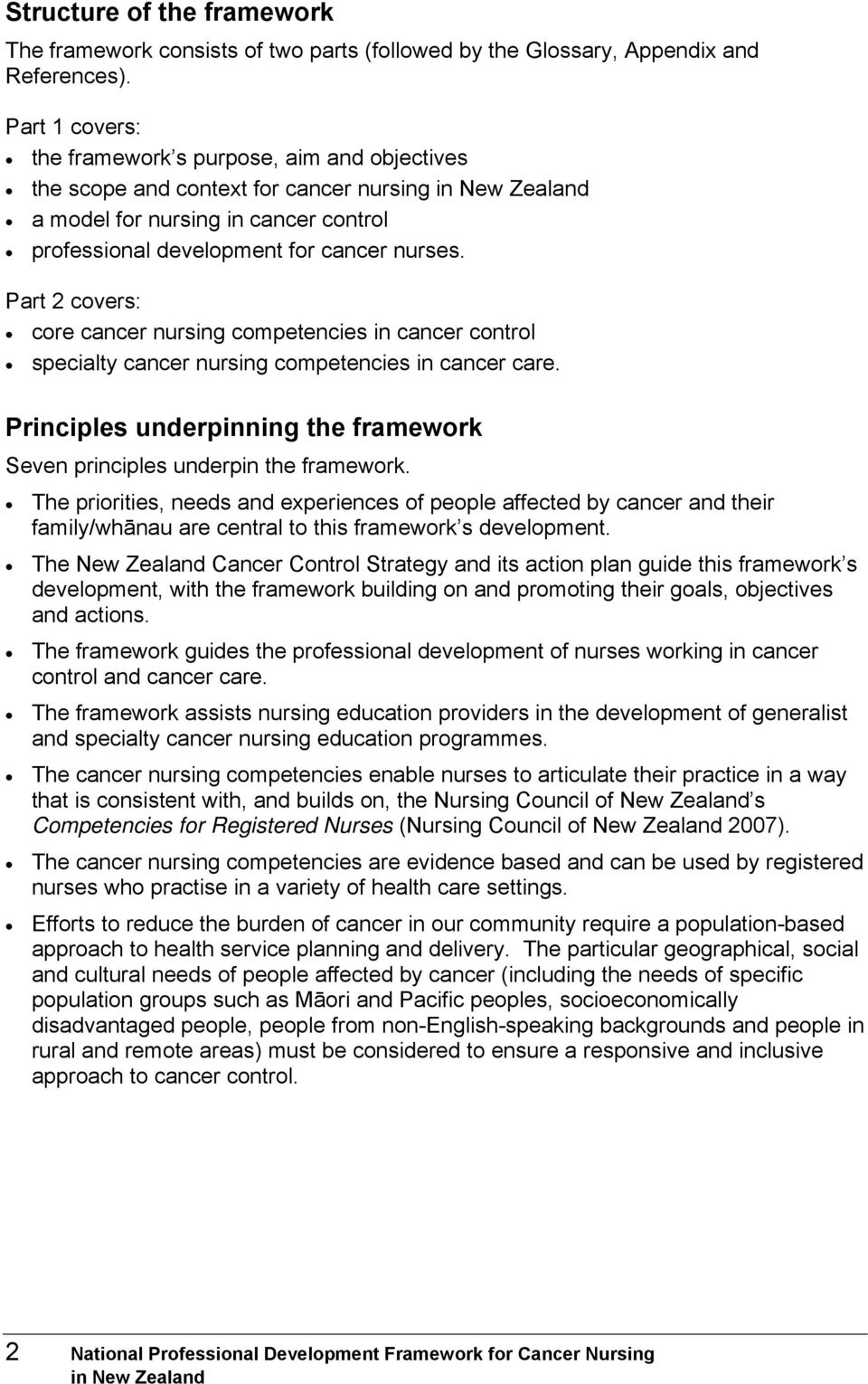 Part 2 covers: core cancer nursing competencies in cancer control specialty cancer nursing competencies in cancer care. Principles underpinning the framework Seven principles underpin the framework.