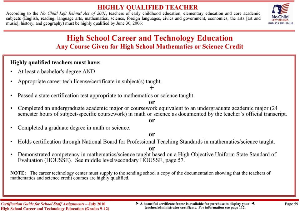 have: At least a bachelor's degree AND High School Career and Technology Education Any Course Given for High School Mathematics or Science Credit Appropriate career tech license/certificate in