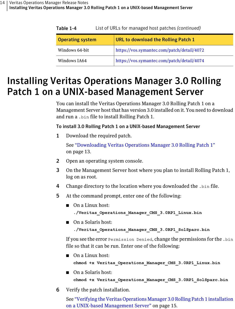 https://vos.symantec.com/patch/detail/4072 https://vos.symantec.com/patch/detail/4074 Installing Veritas Operations Manager 3.